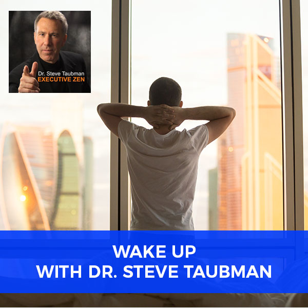Wake Up with Dr. Steve Taubman