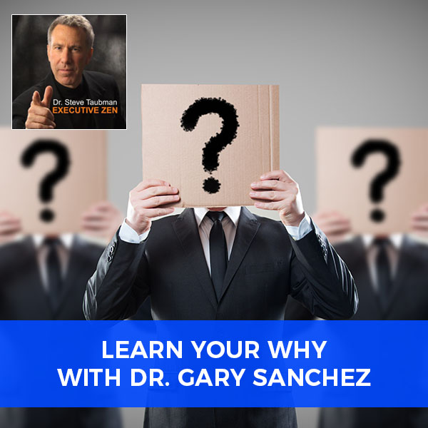 Learn Your Why with Dr. Gary Sanchez