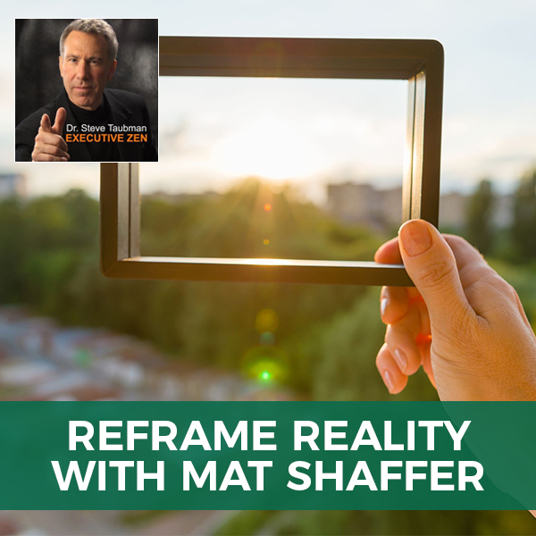 Reframe Reality with Mat Shaffer