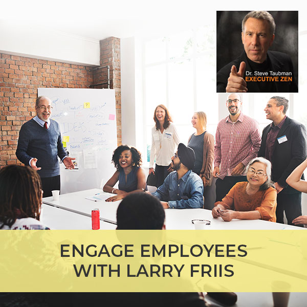 Engage Employees with Larry Friis