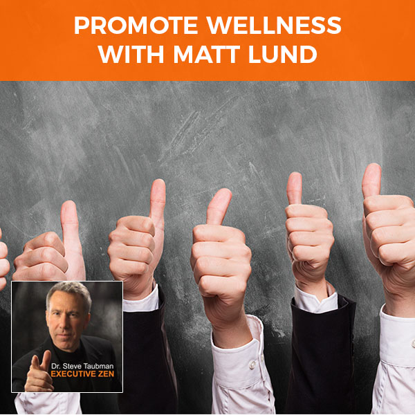 Promote Wellness with Matt Lund